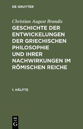 Christian August Brandis: Geschichte der Entwickelungen der griechischen Philosophie und ihrer Nachwirkungen im römischen Reiche. 1. Hälfte