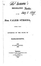 Biography of the Hon. Caleb Strong: Several Years Governor of the State of Massachusetts