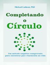 Completando o Círculo: Um método empírico comprovado para encontrar paz e harmonia na vida