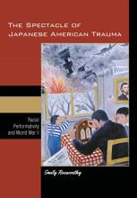 The Spectacle of Japanese American Trauma PDF