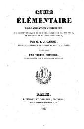 Cours élémentaire d'organisation judiciaire, de compétence, de procédure civile et criminelle, de notariat et de législation pénale
