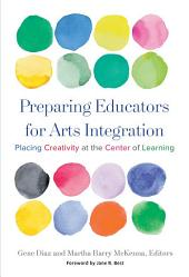 Preparing Educators for Arts Integration: Placing Creativity at the Center of Learning
