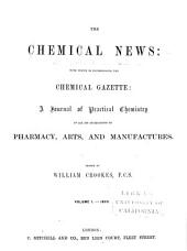 The Chemical News and Journal of Industrial Science: Volume 1