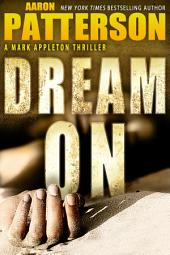 Dream On: The WJA Series Book 2 (Regular Edition) (A Mark Appleton Thriller)