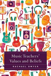 Music Teachers' Values and Beliefs