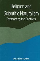 Religion and Scientific Naturalism: Overcoming the Conflicts