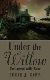 Under the Willow: The Legend Willie Cane