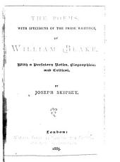 The Poems: With Specimens of the Prose Writings, of William Blake