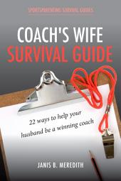 Coach's Wife Survival Guide: 22 Ways to Help Your Husband be a Winning Coach