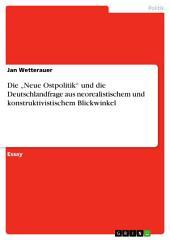 """Die """"Neue Ostpolitik"""" und die Deutschlandfrage aus neorealistischem und konstruktivistischem Blickwinkel"""