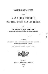 Vorlesungen über Maxwells Theorie der Elektricität und des Lich tes: th. Ableitung der Grundgleichungen für ruhende, homogene, isotrope Körper
