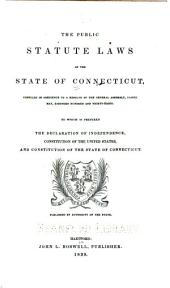 The public statute laws of the state of Connecticut: compiled in obedience to a resolve of the General assembly, passed May 1838, to which is prefixed the Declaration of Independence, Constitution of the United States, and Constitution of the state of Connecticut. Published by the authority of the state
