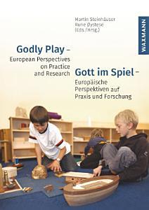 Godly Play   European Perspectives on Practice and Research Gott im Spiel   Europ  ische Perspektiven auf Praxis und Forschung PDF
