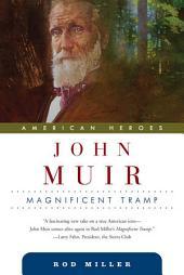 John Muir: Magnificent Tramp