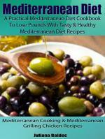 Mediterranean Diet: A Practical Mediterranean Diet Cookbook To Lose Pounds With Tasty & Healthy Mediterranean Diet Recipes