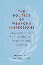 The Politics of Weapons Inspections: Assessing WMD Monitoring and Verification Regimes