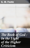 The Book of God : In the Light of the Higher Criticism