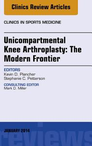 Unicompartmental Knee Arthroplasty  The Modern Frontier  An Issue of Clinics in Sports Medicine