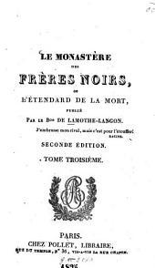 Le monastère des frères noirs ou l'étendard de la mort: publié par le Bon de Lamothe-Langon, Volume3