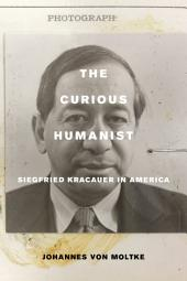The Curious Humanist: Siegfried Kracauer in America
