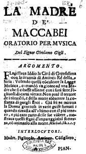 La madre de' Maccabei oratorio per musica del signor Girolamo Gigli