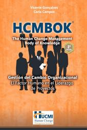 Hcmbok - the human change management body of knowledge: Gestión del Cambio Organizacional - El Factor Humano en el Liderazgo de Proyectos