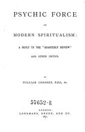 "Psychic Force and Modern Spiritualism: A Reply to the ""Quarterly Review"" and Other Critics"