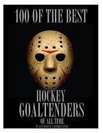 100 of the Best Hockey Goaltenders of All Time