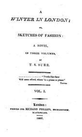 A Winter in London; Or, Sketches of Fashion: A Novel, in Three Volumes,