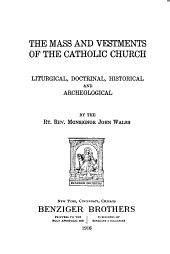 The Mass and Vestments of the Catholic Church: Liturgical, Doctrinal, Historical and Archeological