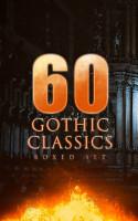 60 GOTHIC CLASSICS   Boxed Set  Dark Fantasy Novels  Supernatural Mysteries  Horror Tales   Gothic Romances PDF