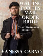 Waiting for His Mail Order Bride: Four Historical Romances