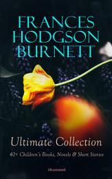 FRANCES HODGSON BURNETT Ultimate Collection: 40+ Children's Books, Novels & Short Stories (Illustrated)