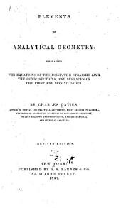 Elements of Analytical Geometry: Embracing the Equations of the Point, the Straight Line, the Conic Sections and Surfaces of the First and Second Order