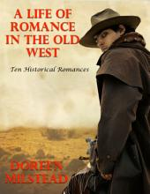 A Life of Romance In the Old West: Ten Historical Romances
