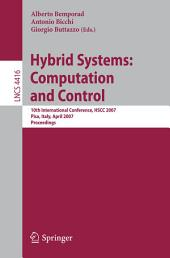 Hybrid Systems: Computation and Control: 10th International Workshop, HSCC 2007, Pisa, Italy, April 3-5, 2007, Proceedings