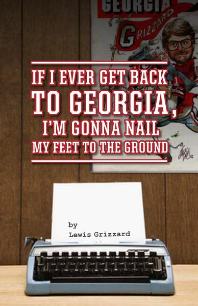 If I Ever Get Back to Georgia  I m Gonna Nail My Feet to the Ground