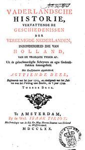 Vaderlandsche historie: vervattende de geschiedenissen der nu Vereenigde Nederlanden, in zonderheid die van Holland, van de vroegste tyden af: Uit de geloofwaardigste schryvers en egte gedenkstukken samengesteld, Volume 18