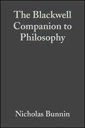 The Blackwell Companion to Philosophy: Edition 2