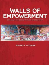 Walls of Empowerment: Chicana/o Indigenist Murals of California