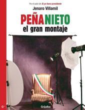 Peña Nieto: el gran montaje