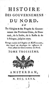 Histoire des gouvernemens du Nord, ou de l'origine et des progrès du gouvernement des Provinces-Unies, du Danemark, de la Suède, de la Russie et de la Pologne, jusqu'en 1777: Volume3