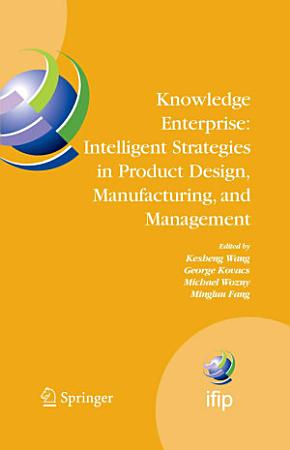 Knowledge Enterprise  Intelligent Strategies in Product Design  Manufacturing  and Management PDF