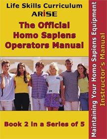 Life Skills Curriculum  ARISE Official Homo Sapiens Operator s Guide  Book 2  Maintaining Your Homo Sapiens Equipment  Instructor s Manual  PDF