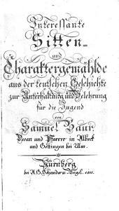 Interessante Sitten- und Charaktergemählde aus der teutschen Geschichte: zur Unterhaltung und Belehrung für die Jugend