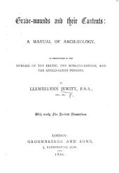 Grave-mounds and Their Contents: A Manual of Archaeology, as Exemplified in the Burials of the Celtic, the Romano-British, and the Anglo-Saxon Periods