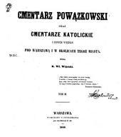 Cmentarz Powązkowski oraz cmentarze katolickie i innych wyznań pod Warszawą i w okolicach tegoż miasta: Tom 3