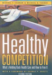 Healthy Competition: What's Holding Back Health Care and how to Free it