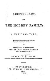 Aristocracy: Or The Holbey Family: a National Tale...