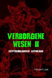 Verborgene Wesen II: Kryptozoologische Anthologie, Band 2